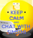 KEEP CALM AND CHAT WITH  SIMSIMI - Personalised Poster large