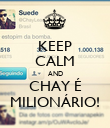 KEEP CALM AND CHAY É MILIONÁRIO! - Personalised Poster large