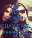 KEEP CALM AND CHAY E MEL PERFEIÇÃO - Personalised Poster large