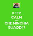 KEEP CALM AND CHE MINCHIA GUADDI ? - Personalised Poster large