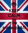 KEEP CALM AND che  tristezzaA!!! - Personalised Poster large