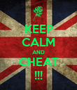 KEEP CALM AND CHEAT !!! - Personalised Poster large