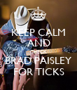 KEEP CALM AND CHECK BRAD PAISLEY FOR TICKS - Personalised Poster large
