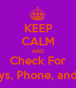 KEEP CALM AND Check For Keys, Phone, and ID - Personalised Poster large
