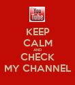 KEEP CALM AND CHECK MY CHANNEL - Personalised Poster large