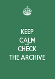 KEEP CALM AND CHECK THE ARCHIVE - Personalised Poster small