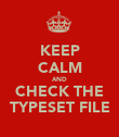 KEEP CALM AND CHECK THE TYPESET FILE - Personalised Poster small