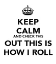 KEEP CALM AND CHECK THIS OUT THIS IS HOW I ROLL - Personalised Poster large