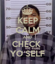 KEEP CALM AND CHECK  YO SELF - Personalised Poster large