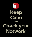 Keep Calm and Check your Network - Personalised Poster small