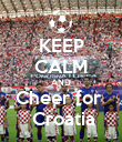 KEEP CALM AND Cheer for   Croatia - Personalised Poster large