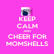 KEEP CALM AND CHEER FOR MOMSHELLS - Personalised Poster large