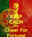 KEEP CALM AND Cheer For Portugal - Personalised Poster large