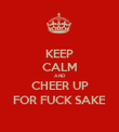 KEEP CALM AND CHEER UP FOR FUCK SAKE - Personalised Poster large