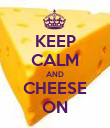 KEEP CALM AND CHEESE ON - Personalised Poster large
