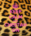 KEEP CALM AND CHEETAH ON - Personalised Poster large