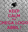 KEEP CALM AND CHEGA LOGO  ABRIL ! - Personalised Poster large