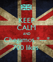 KEEP CALM AND Chegamos *---* 700 likes  - Personalised Poster large