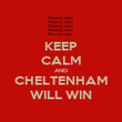 KEEP CALM AND CHELTENHAM WILL WIN - Personalised Poster large