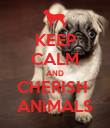 KEEP CALM AND CHERISH  ANIMALS - Personalised Poster large