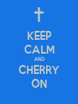KEEP CALM AND CHERRY ON - Personalised Poster large