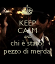 KEEP CALM AND chi è stato? pezzo di merda! - Personalised Large Wall Decal