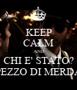 KEEP CALM AND CHI E' STATO? PEZZO DI MERDA - Personalised Poster large