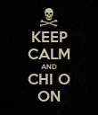 KEEP CALM AND CHI O ON - Personalised Poster large
