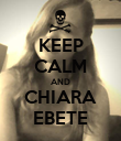 KEEP CALM AND CHIARA EBETE - Personalised Poster large