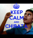 KEEP CALM AND CHIBATA  - Personalised Poster large