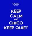 KEEP CALM AND CHICO KEEP QUIET - Personalised Poster large