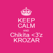KEEP CALM AND Chikita <3'z KROZAR - Personalised Poster large