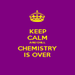 KEEP CALM AND CHILL CHEMISTRY IS OVER - Personalised Poster large