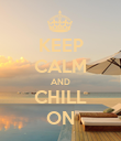 KEEP CALM AND CHILL ON - Personalised Poster large