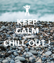KEEP CALM AND  CHILL OUT !  - Personalised Poster large