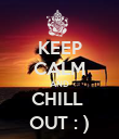 KEEP CALM AND CHILL  OUT : ) - Personalised Poster large