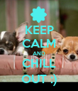KEEP CALM AND CHILL OUT :) - Personalised Poster large