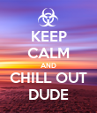 KEEP CALM AND CHILL OUT DUDE - Personalised Poster large