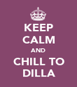 KEEP CALM AND CHILL TO DILLA - Personalised Poster large