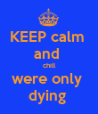 KEEP calm  and  chill were only  dying  - Personalised Poster large