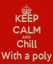 KEEP CALM AND Chill With a poly - Personalised Poster large