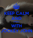KEEP CALM AND CHILL WITH JOCKEY JOHN - Personalised Poster large