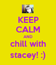 KEEP CALM AND chill with stacey! :) - Personalised Poster large