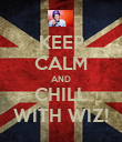 KEEP CALM AND CHILL WITH WIZ! - Personalised Poster large