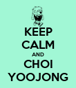 KEEP CALM AND CHOI YOOJONG - Personalised Poster large