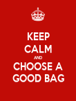 KEEP CALM AND CHOOSE A GOOD BAG - Personalised Poster large
