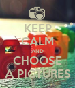 KEEP CALM AND CHOOSE A PICTURES - Personalised Poster large