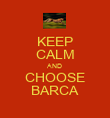 KEEP CALM AND CHOOSE BARCA - Personalised Poster large