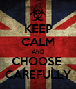 KEEP CALM AND CHOOSE  CAREFULLY - Personalised Poster large