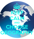 KEEP CALM AND CHOOSE GEOGRAPHY - Personalised Poster large